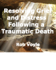 Resolving Grief and Traumatic Memories of a Distressing Death